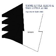 "THOSE LITTLE ALIENS/THIS LITTLE ALIEN - RECORDINGS 1980-1981 (+7"")"