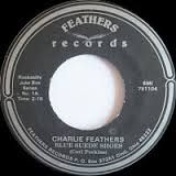 FEATHERS, CHARLIE - TODAY I STARTED LOVIN' YOU AGAIN/FOLSOM PRISON...