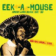 EEK-A-MOUSE - ARENA LONG BEACH, MAY '83-WA-DO-DEM... LIVE