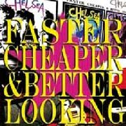 CHELSEA - FASTER, CHEAPER AND BETTER LOOKING (2LP)
