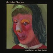 CONTROLLED BLEEDING - LARVA LUMPS AND BABY BUMPS (2CD)