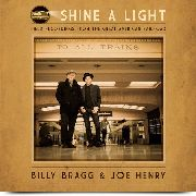 BRAGG, BILLY -& JOE HENRY- - SHINE A LIGHT: FIELD RECORDINGS FROM THE GREAT...