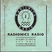 RADIONICS RADIO - AN ALBUM OF MUSICAL RADIONIC THOUGHT-FREQUENCIES