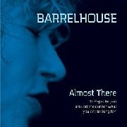 BARRELHOUSE - ALMOST THERE