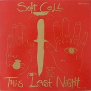 SOFT CELL - THIS LAST NIGHT... IN SODOM