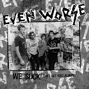 EVEN WORSE - LOST ALBUM