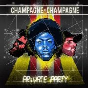 "CHAMPAGNE CHAMPAGNE - PRIVATE PARTY (10"")"