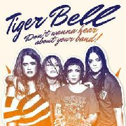 TIGER BELL - DON'T WANNA HEAR ABOUT YOUR BAND!