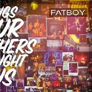 FATBOY - SONGS OUR MOTHERS TAUGHT US