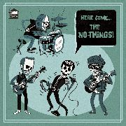 NO-THINGS - HERE COME THE NO-THINGS