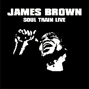 BROWN, JAMES - SOUL TRAIN LIVE