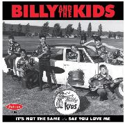 BILLY & THE KIDS - IT'S NOT THE SAME/SAY YOU LOVE ME