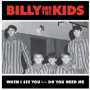 BILLY & THE KIDS - WHEN I SEE YOU/DO YOU NEED ME?