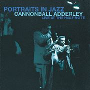 ADDERLEY, CANNONBALL - PORTRAITS IN JAZZ: LIVE AT THE HALF NOTE