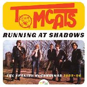 TOMCATS - RUNNING AT SHADOWS: SPANISH RECORDINGS 1965-66