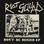 RIOT SQUAD - DON'T BE DENIED EP