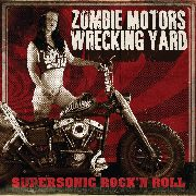 ZOMBIE MOTORS WRECKING YARD - SUPERSONIC ROCK'N'ROLL