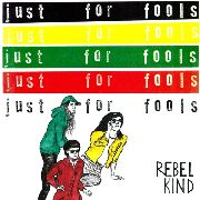REBEL KIND - JUST FOR FOOLS
