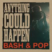 BASH & POP - ANYTHING CAN HAPPEN