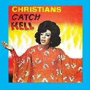 VARIOUS - CHRISTIANS CATCH HELL: GOSPEL ROOTS 1976-79