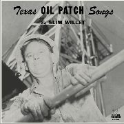 WILLET, SLIM - TEXAS OIL PATCH SONGS
