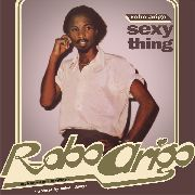 ARIGO, ROBO -& HIS KONASTONE MAJESTY- - SEXY THING