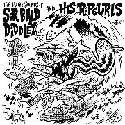 SIR BALD DIDDLEY & HIS RIPCURLS - THE HAIRY SOUNDS OF...