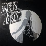 DEAD MOON - WHAT A WAY TO SEE THE OLD GIRL GO