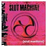 SLUT MACHINE - SLUT MACHINE