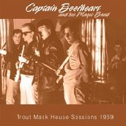 CAPTAIN BEEFHEART & HIS MAGIC BAND - TROUT MASK HOUSE SESSIONS 1969