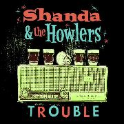SHANDA & THE HOWLERS - TROUBLE