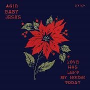 ACID BABY JESUS - (BLACK) LOVE HAS LEFT MY HOUSE TODAY