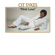 SYKES, O.T. - FIRST LOVE