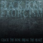 BLACK BONE EXORCISM - (SPLATTER) CRACK THE BONE, BREAK THE HEART