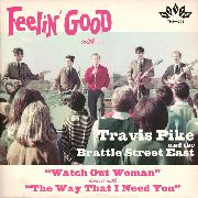 PIKE, TRAVIS -& THE BRATTLE STREET EAST- - WATCH OUT WOMAN/THE WAY THAT I NEED YOU