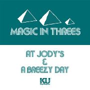MAGIC IN THREES - AT JODY'S/A BREEZY DAY