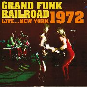 GRAND FUNK RAILROAD - LIVE... NEW YORK 1972