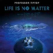 PROFESSOR TIP TOP - LIFE IS NO MATTER
