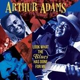 ADAMS, ARTHUR - LOOK WHAT THE BLUES HAS DONE FOR ME (2CD)