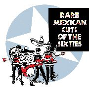 VARIOUS - RARE MEXICAN CUTS FROM THE SIXTIES