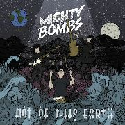MIGHTY BOMBS - NOT OF THIS EARTH (+CD)