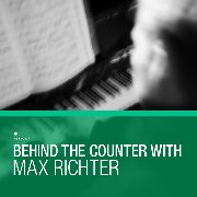 VARIOUS - BEHIND THE COUNTER WITH MAX RICHTER (3LP)
