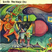 SUN RA & HIS SOLAR ARKESTRA - THE MAGIC CITY (COSMIC MYTH)