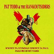 TODD, PAT -& THE RANKOUTSIDERS- - KNOWN TA STUMBLE/KNOWN TA FALL