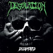 DESOLATION - DECAPITATED