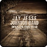 JOHNSON, JAY JESSE - DOWN THE HARD ROAD