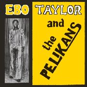 TAYLOR, EBO -& THE PELIKANS- - EBO TAYLOR & THE PELIKANS