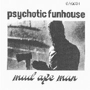 PSYCHOTIC FUNHOUSE - MAD AXE MAN