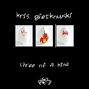 GIETKOWSKI, KRIS - THREE OF A KIND (3CD)