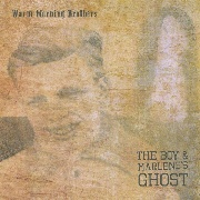 WARM MORNING BROTHERS - THE BOY & MARLENE'S GHOST